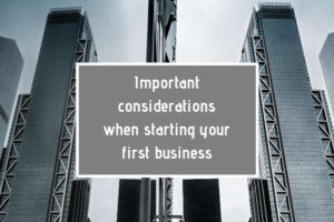 Starting your first business? Important considerations.