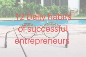 Daily habits of successful entrepreneurs.