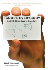Must read books for entrepreneurs -Ignore everybody by Hugh MacLeod