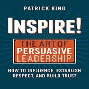 Must read books for entrepreneurs-Inspire! The Art of Persuasive Leadership by Patrick King