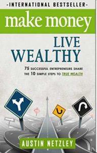 Must read books for entrepreneurs -Make Money, Live Wealthy by Austin Netzley