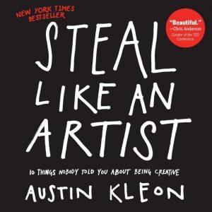 Must read books for entrepreneurs-Steal Like an Artist by Austin Kleon