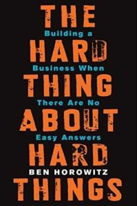 Must read books for entrepreneurs-The Hard Thing About Hard Things by Ben Horowitz