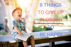 Things to give up in order to be happy